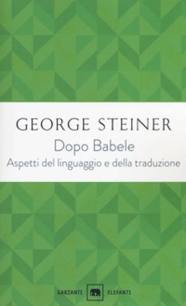 Dopo Babele. Aspetti del linguaggio e della traduzione - George Steiner | Jonathanterrington.com