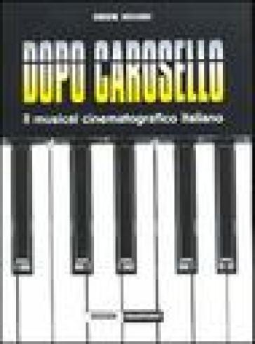 Dopo Carosello. Il musical cinematografico italiano - Simone Arcagni  
