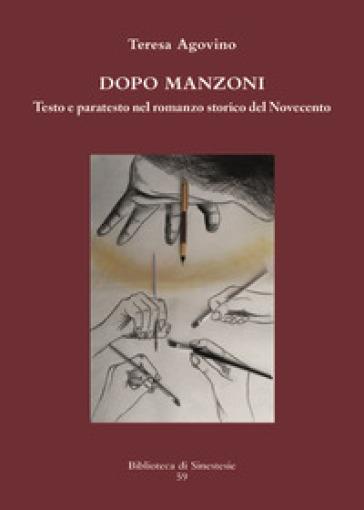 Dopo Manzoni. Testo e paratesto nel romanzo storico del Novecento - Teresa Agovino | Rochesterscifianimecon.com