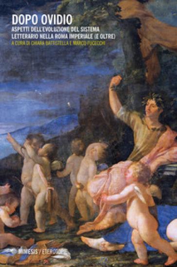 Dopo Ovidio. Aspetti dell'evoluzione del sistema letterario nella Roma imperiale (e oltre) - C. Battistella | Rochesterscifianimecon.com