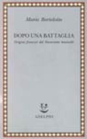 Dopo una battaglia. Origini francesi del Novecento musicale - Mario Bortolotto   Rochesterscifianimecon.com