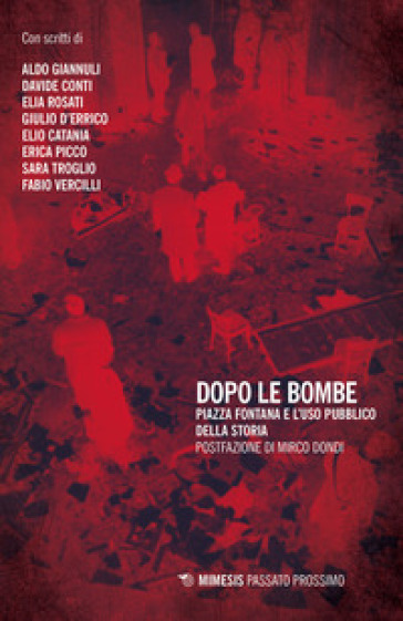 Dopo le bombe. Piazza Fontana e l'uso pubblico della storia - E. Rosati  