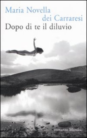 Dopo di te il diluvio - Carraresi M. Novella Dei |