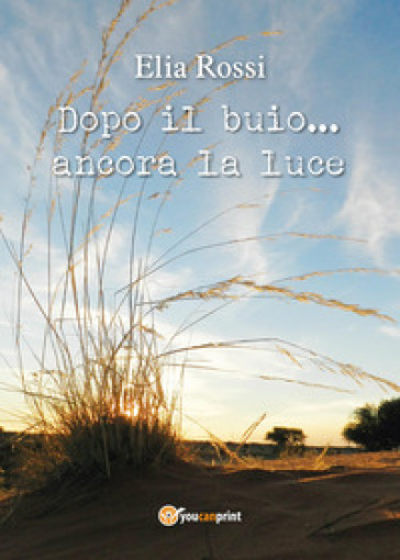 Dopo il buio... ancora la luce - Elia Rossi |