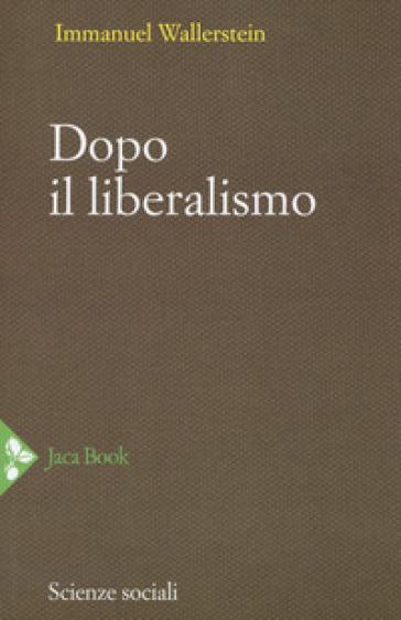 Dopo il liberalismo - Immanuel Wallerstein |