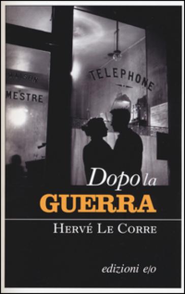 Dopo la guerra - Hervé Le Corre |