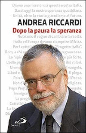 Dopo la paura la speranza - Andrea Riccardi |