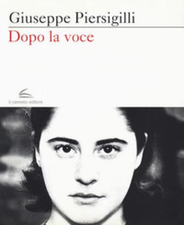 Dopo la voce - Giuseppe Piersigilli |