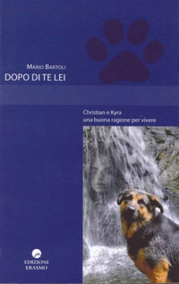 Dopo di te lei. Christian e Kyra una buona ragione per vivere - Mario Bartoli pdf epub