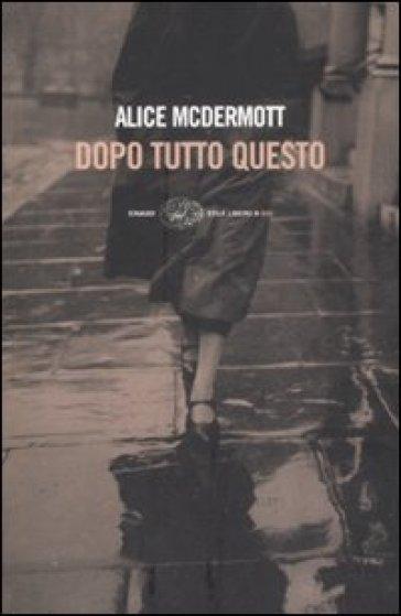 Dopo tutto questo - Alice McDermott |