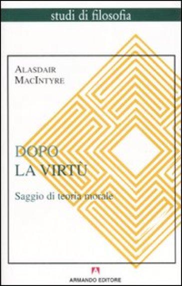 Dopo la virtù. Saggio di teoria morale - Alasdair MacIntyre  