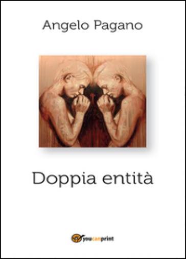 Doppia entità - Angelo Pagano |