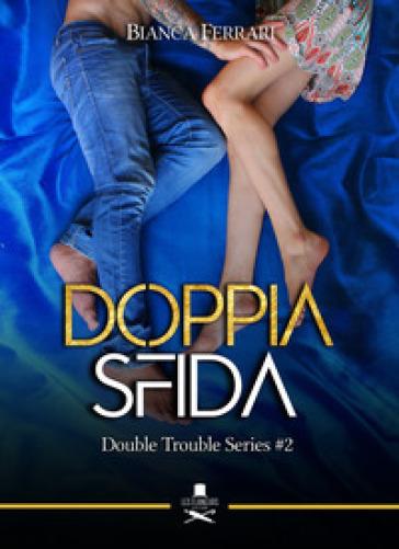 Doppia sfida. Double trouble series. 2. - Bianca Ferrari |