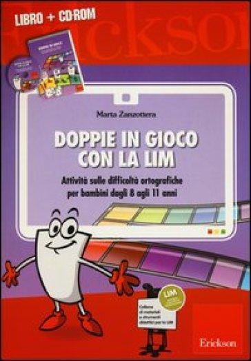 Doppie in gioco con la LIM. Attività sulle difficoltà ortografiche per bambini dagli 8 agli 11 anni. Con CD-ROM - Marta Zanzottera |