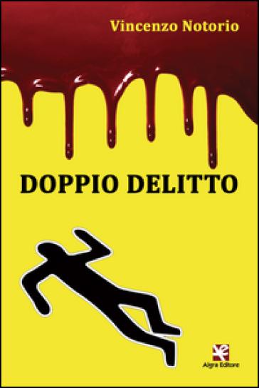 Doppio delitto - Vincenzo Notorio |