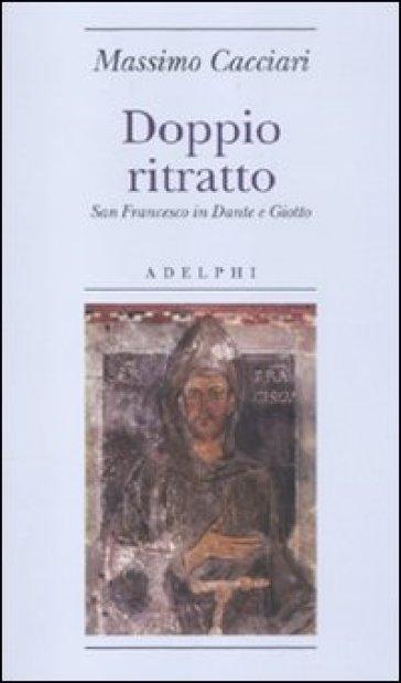Doppio ritratto. San Francesco in Dante e Giotto - Massimo Cacciari | Ericsfund.org