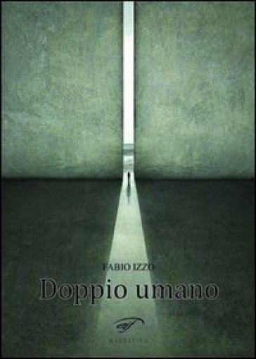 Doppio umano - Fabio Izzo |
