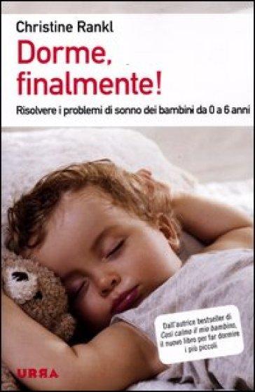 Dorme, finalmente! Risolvere i problemi di sonno dei bambini da 0 a 6 anni - Christine Rankl |