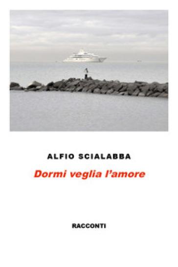 Dormi veglia l'amore - Alfio Scialabba | Kritjur.org
