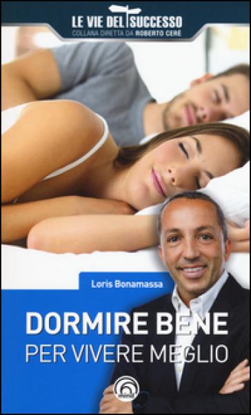 Dormire bene per vivere meglio - Loris Bonamassa pdf epub
