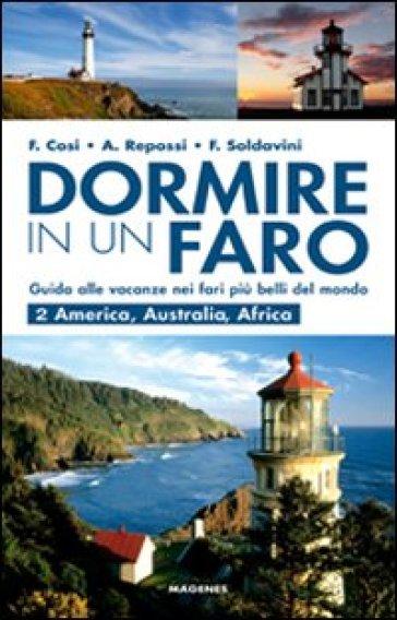 Dormire in un faro. Guida alle vacanze nei fari più belli del mondo. 2: America, Australia, Africa - Francesca Cosi |