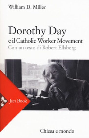 Dorothy Day e il Catholic worker movement - William D. Miller |