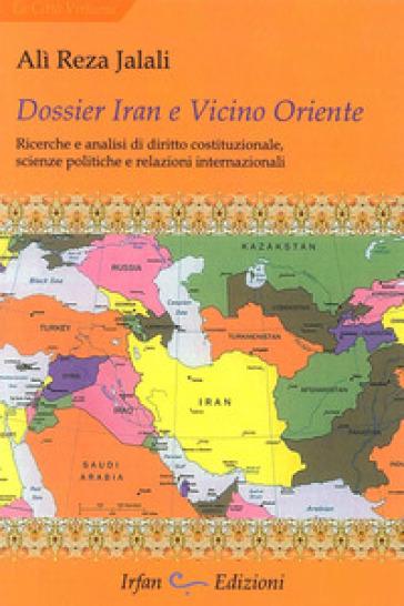 Dossier Iran e vicino Oriente. Ricerche e analisi di diritto costituzionale, scienze politiche e relazioni internazionali - Ali Reza Jalali | Thecosgala.com