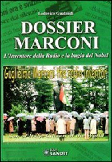 Dossier Marconi. L'inventore della radio e la bugia del Nobel - Lodovico Gualandi |