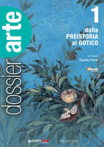 Dossier arte. Per le Scuole superiori. Con e-book. Con espansione online. 1: Dalla Preistoria al gotico