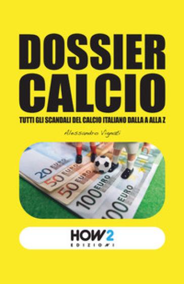 Dossier calcio. Tutti gli scandali del calcio italiano dalla A alla Z