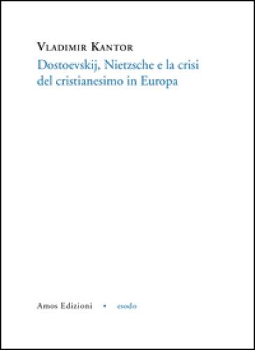 Dostoevskij, Nietzsche e la crisi del cristianesimo in Europa - Vladimir Kantor |