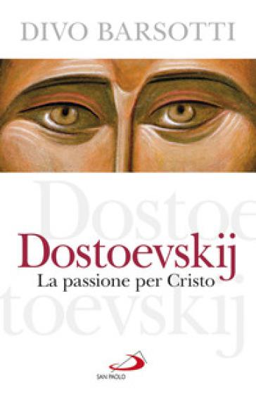 Dostoevskij. La passione per Cristo - Divo Barsotti |