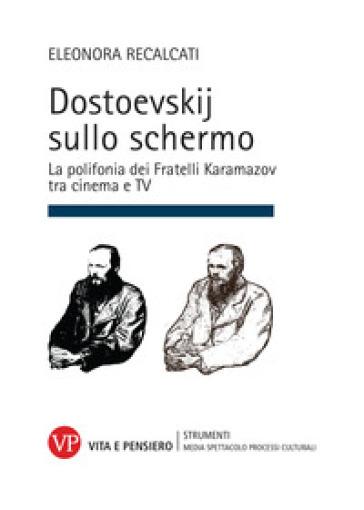 Dostoevskij sullo schermo. La polifonia dei Fratelli Karamazov tra cinema e TV - Eleonora Recalcati | Jonathanterrington.com