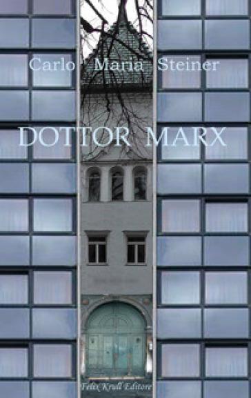 Dottor Marx. Storia di un umanista alle soglie del diluvio digitale - Carlo Maria Steiner | Ericsfund.org