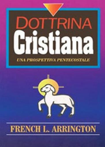 Dottrina cristiana. Una prospettiva Pentecostale - French L. Arrington |