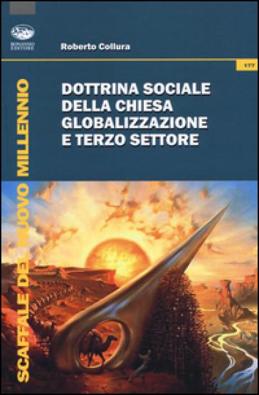Dottrina sociale della Chiesa, globalizzazione e terzo settore - Roberto Collura |