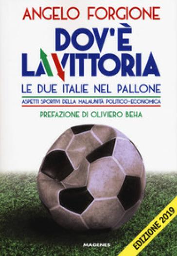 Dov'è la vittoria. Le due Italie nel pallone. Aspetti sportivi della malaunità politico-economica - Angelo Forgione | Jonathanterrington.com