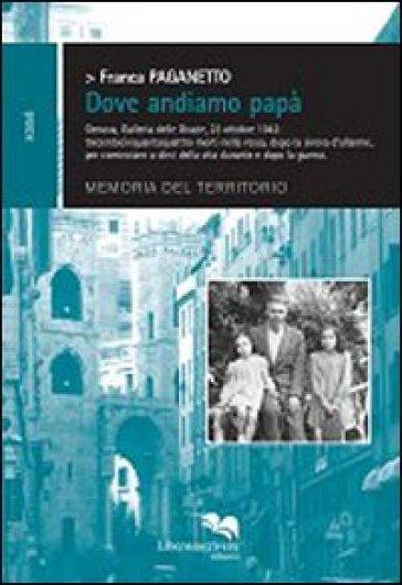 Dove andiamo papà. Genova, Galleria delle Grazie, 23 ottobre 1942 - Franca Paganetto | Kritjur.org