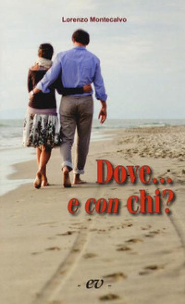 Dove... e con chi? Consigli ai promessi sposi - Lorenzo Montecalvo |