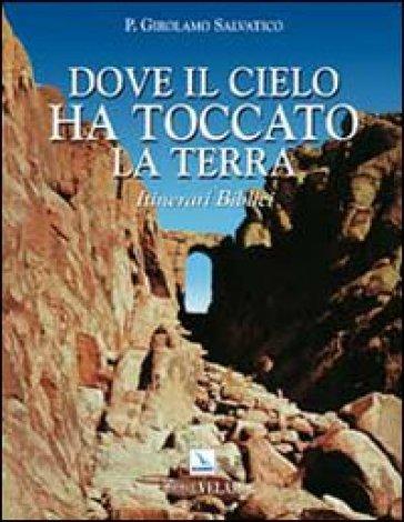 Dove il cielo ha toccato la terra. Itinerari biblici - Girolamo Salvatico | Kritjur.org