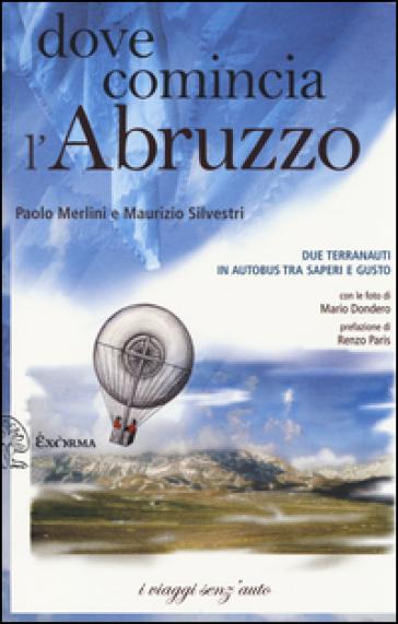 Dove comincia l'Abruzzo. Due terranauti in autobus tra saperi e gusto - Paolo Merlini |