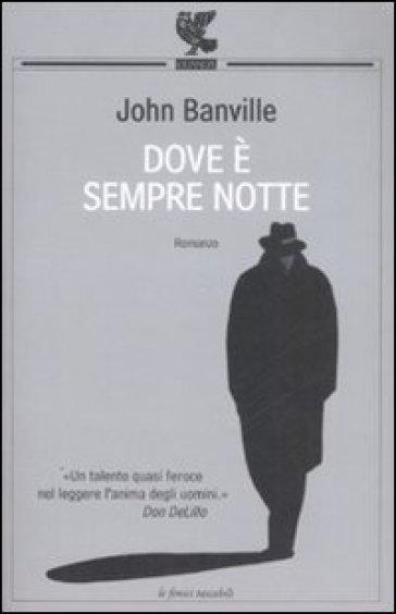 Dove è sempre notte - John Banville |