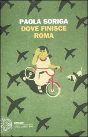 Dove finisce Roma - Paola Soriga  