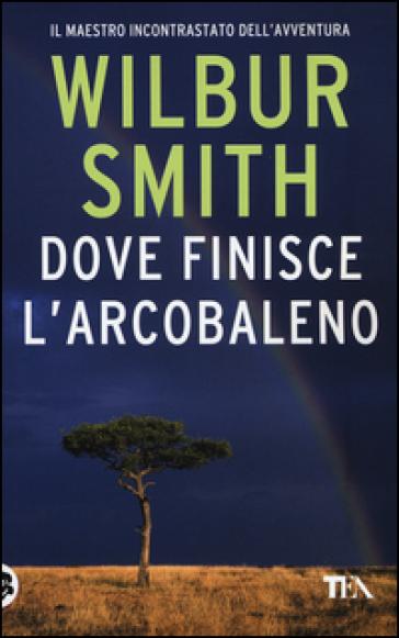 Dove finisce l'arcobaleno - Wilbur Smith | Ericsfund.org