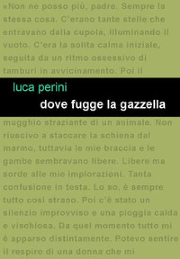 Dove fugge la gazzella - Luca Perini |