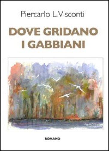 Dove gridano i gabbiani - Piercarlo L. Visconti  