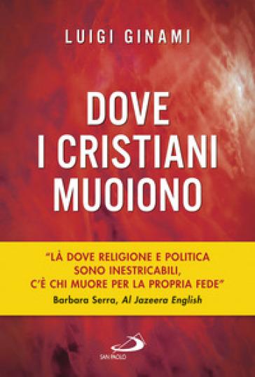 Dove i cristiani muoiono - Luigi Ginami |