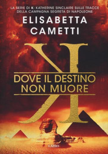 Dove il destino non muore. K - Elisabetta Cametti | Rochesterscifianimecon.com