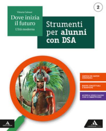 Dove inizia il futuro. Volume DSA. Per la Scuola media. Con e-book. Con espansione online. 2. - Vittoria Calvani | Kritjur.org