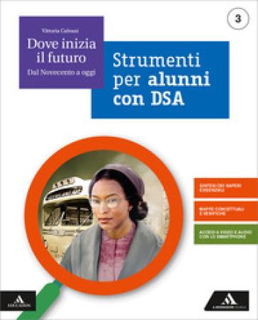 Dove inizia il futuro. Volume DSA. Per la Scuola media. Con e-book. Con espansione online. 3. - Vittoria Calvani | Kritjur.org
